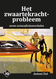 Het zwaartekrachtprobleem. Zeven sciencefictionverhalen – Antoni Dol